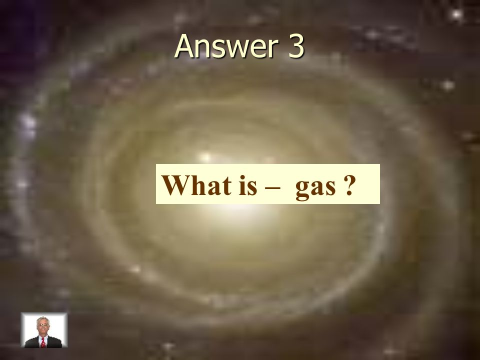 Answer 3 What is – gas
