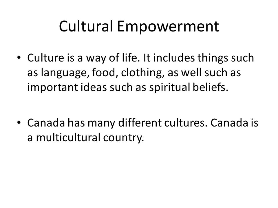 Cultural Empowerment Culture is a way of life.