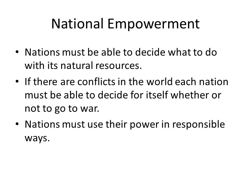 National Empowerment Nations must be able to decide what to do with its natural resources.