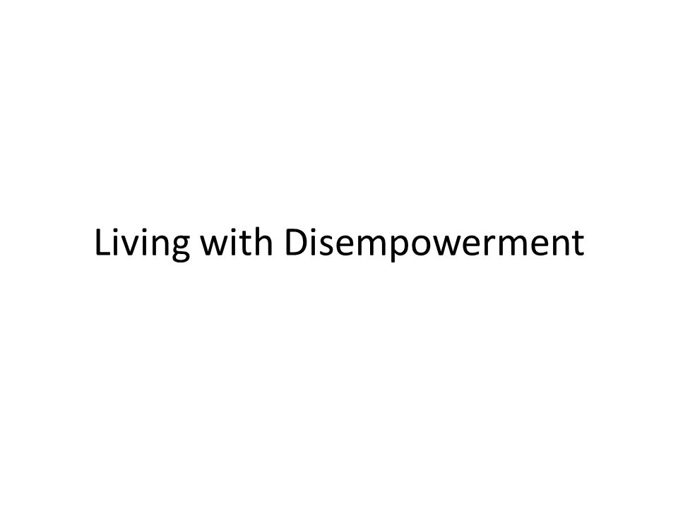Living with Disempowerment