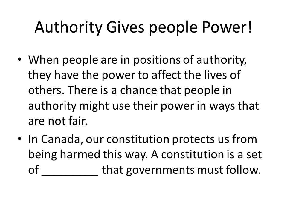 Authority Gives people Power.