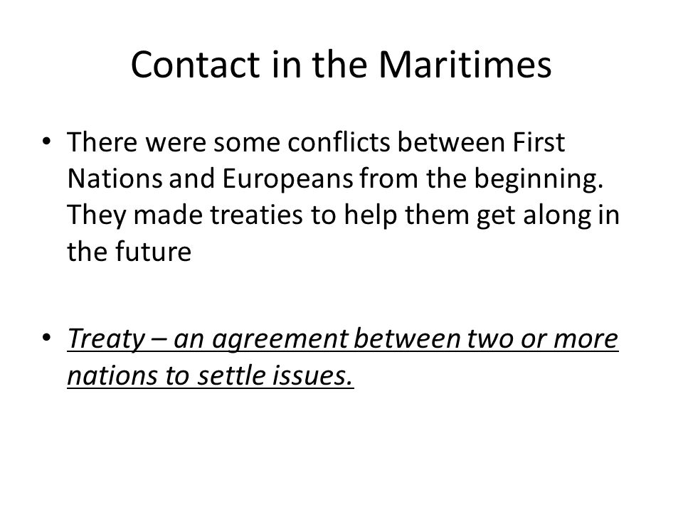 Contact in the Maritimes There were some conflicts between First Nations and Europeans from the beginning.