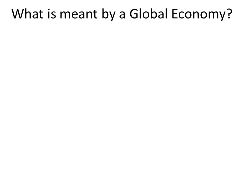 What is meant by a Global Economy