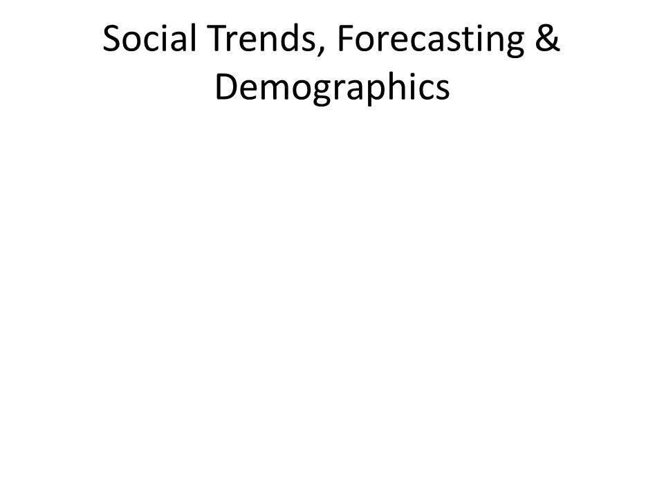 Social Trends, Forecasting & Demographics
