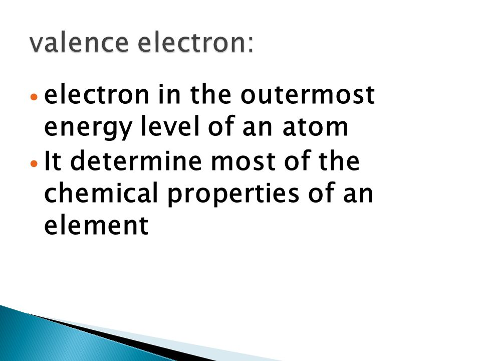 electron in the outermost energy level of an atom It determine most of the chemical properties of an element