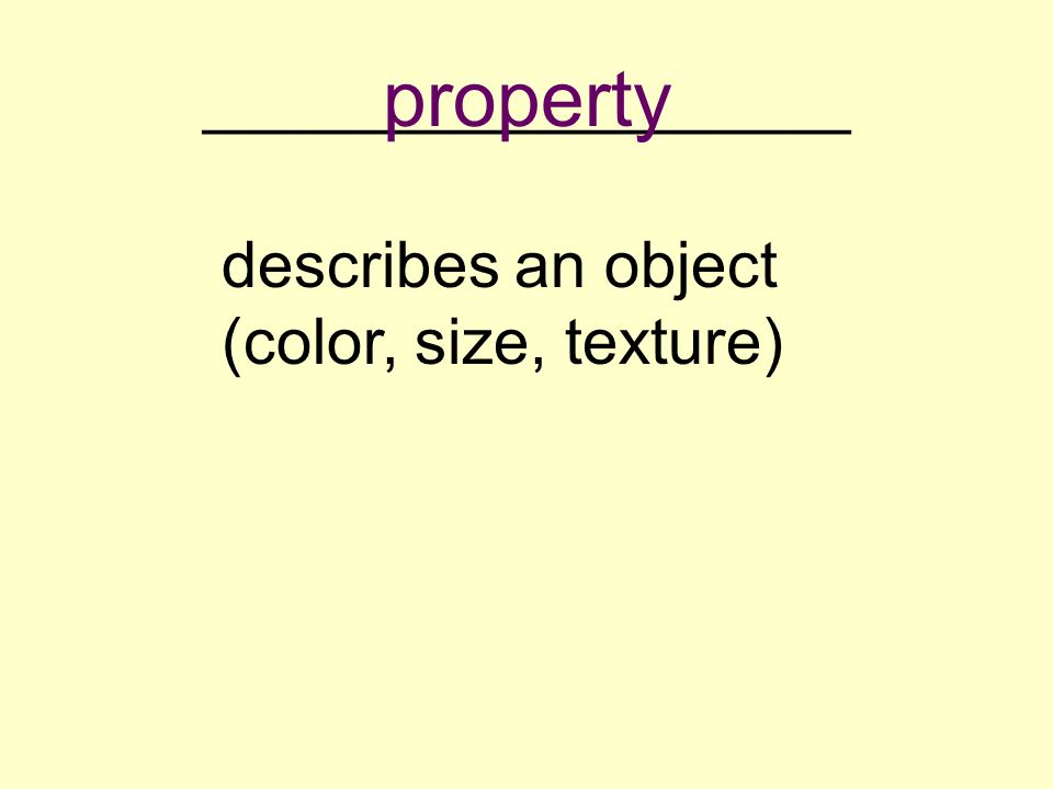 __________________ describes an object (color, size, texture) property