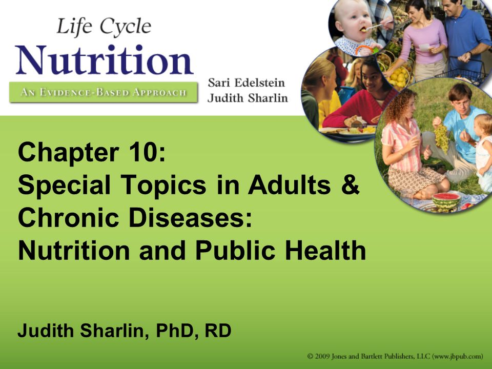 Chapter 10: Special Topics in Adults & Chronic Diseases: Nutrition and Public Health Judith Sharlin, PhD, RD