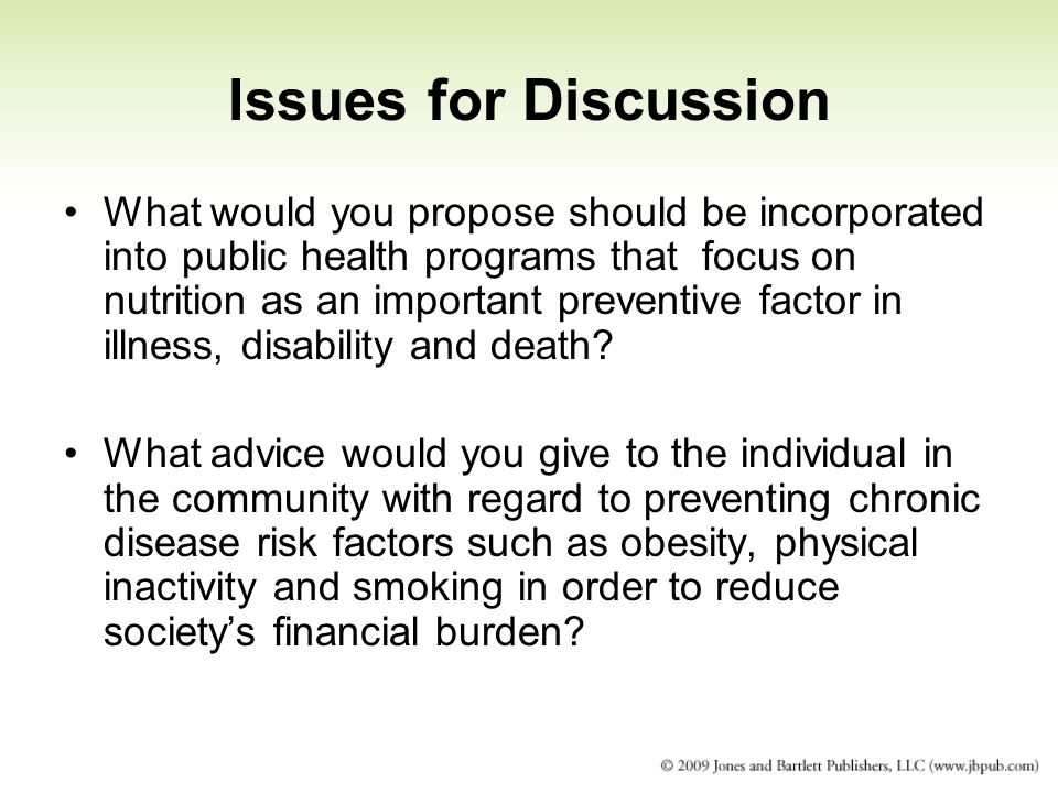 Issues for Discussion What would you propose should be incorporated into public health programs that focus on nutrition as an important preventive factor in illness, disability and death.