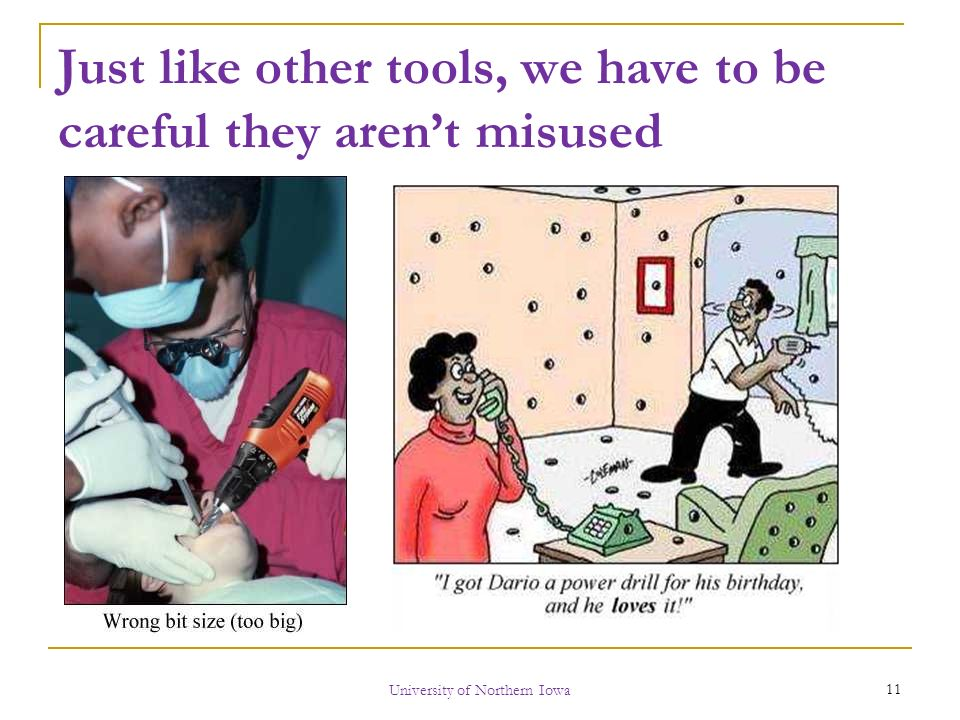 Just like other tools, we have to be careful they aren't misused University of Northern Iowa 11