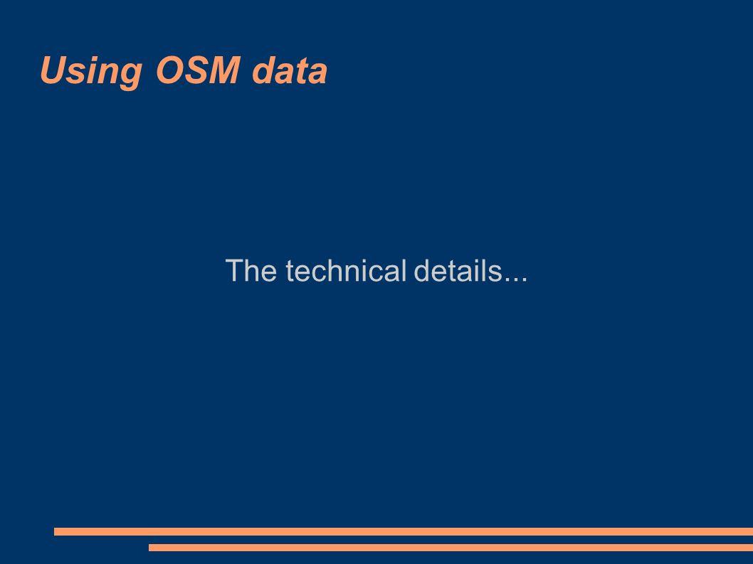 Using OSM data The technical details     Using OSM data Extracting