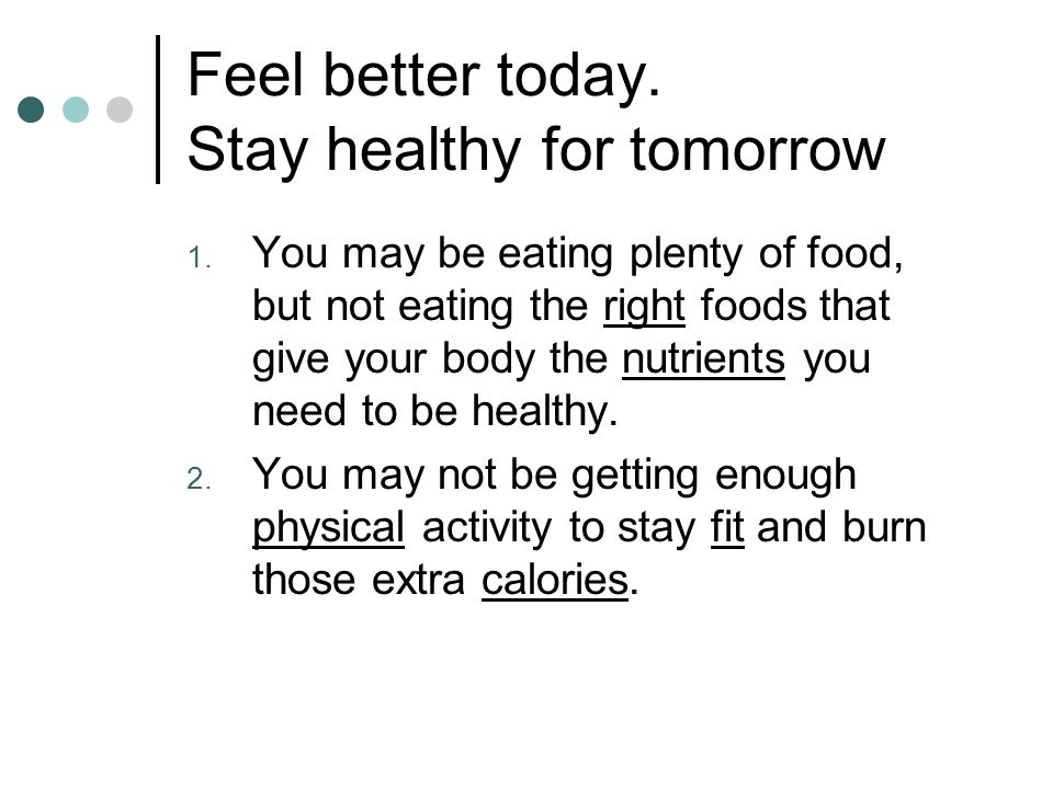 Feel better today. Stay healthy for tomorrow 1.