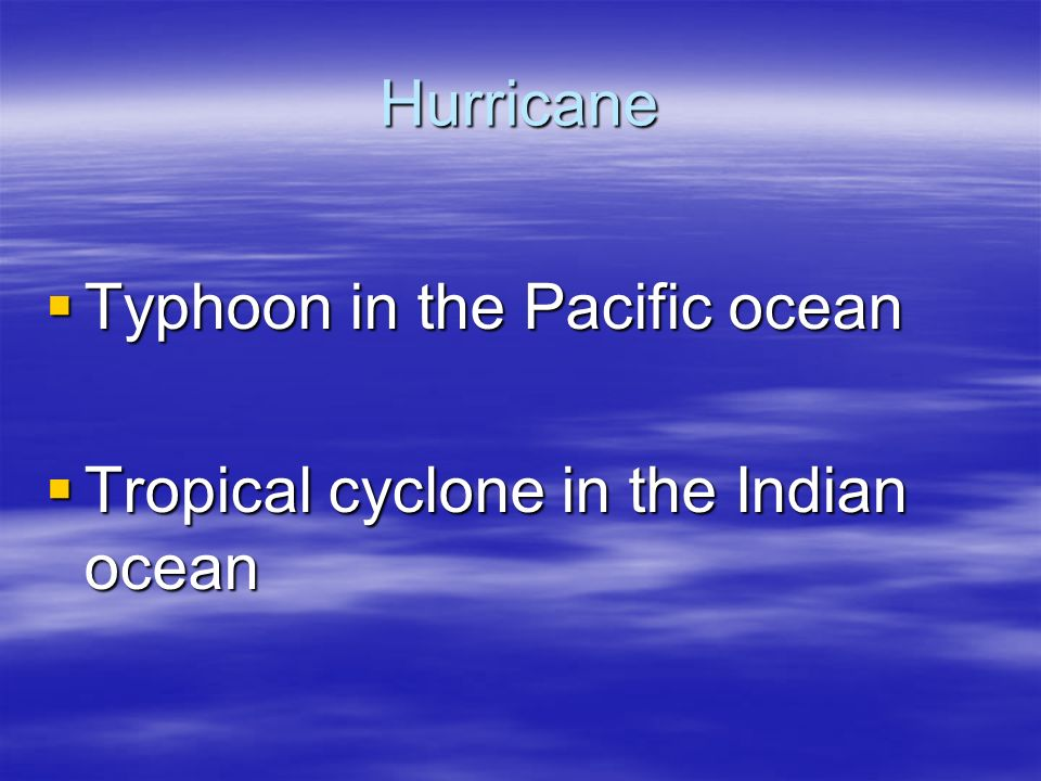 Hurricane  Typhoon in the Pacific ocean  Tropical cyclone in the Indian ocean