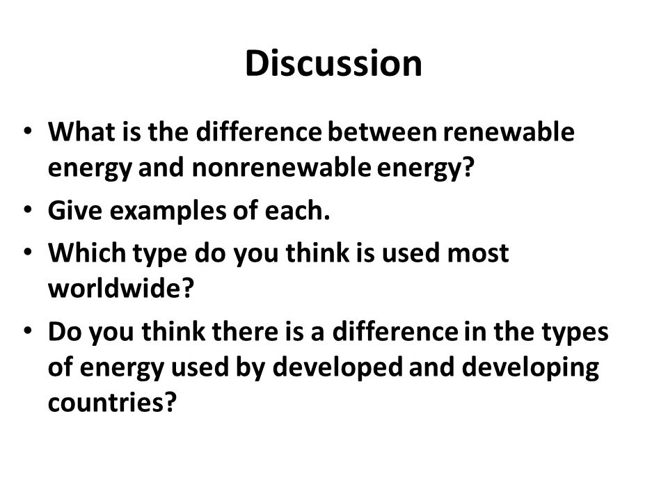 Discussion What is the difference between renewable energy and nonrenewable energy.