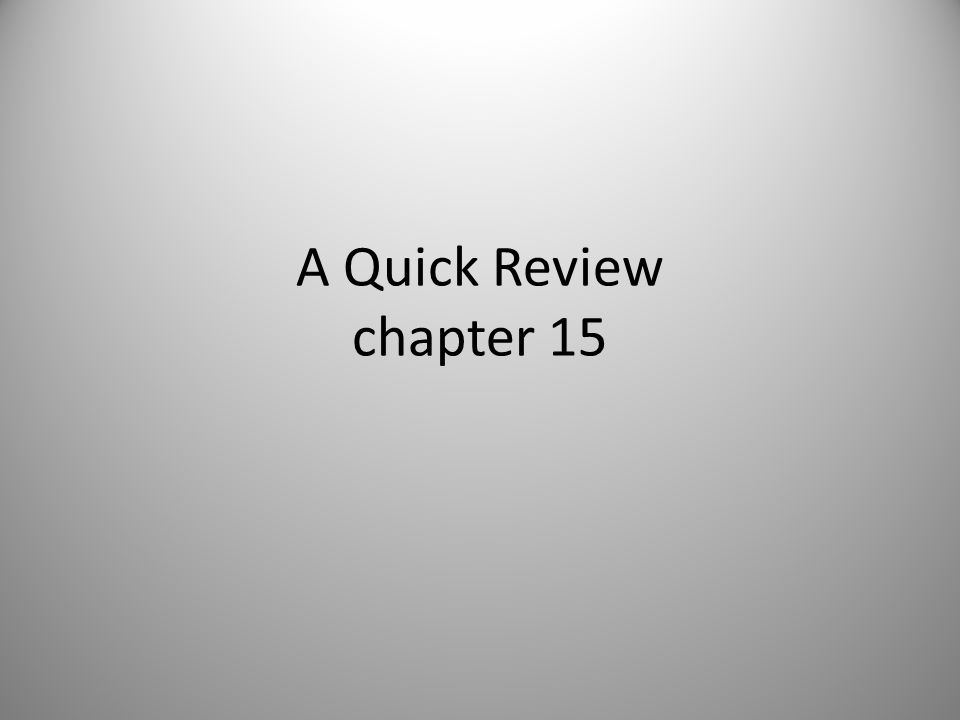 A Quick Review chapter 15