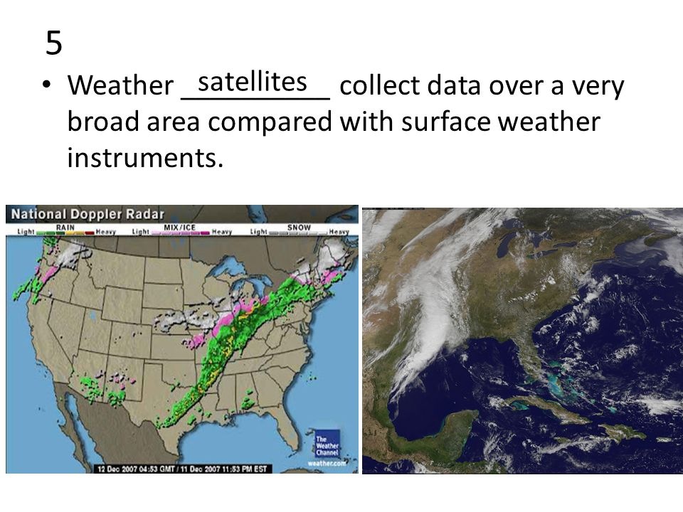 5 Weather __________ collect data over a very broad area compared with surface weather instruments.