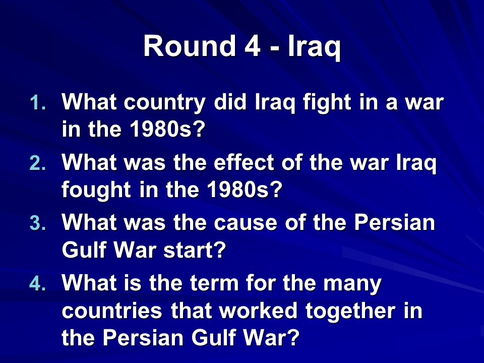 Round 4 - Iraq 1. What country did Iraq fight in a war in the 1980s.