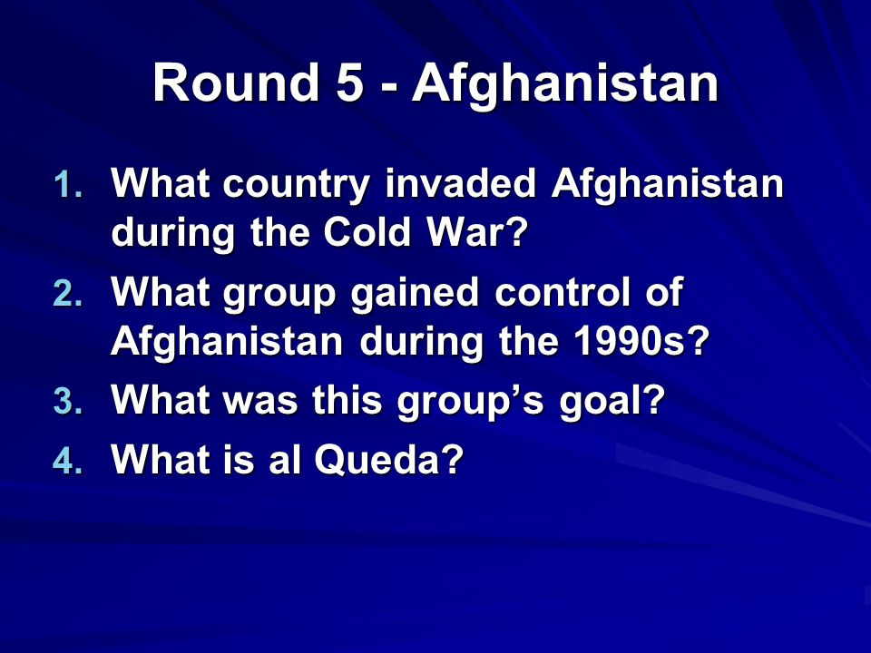 Round 5 - Afghanistan 1. What country invaded Afghanistan during the Cold War.