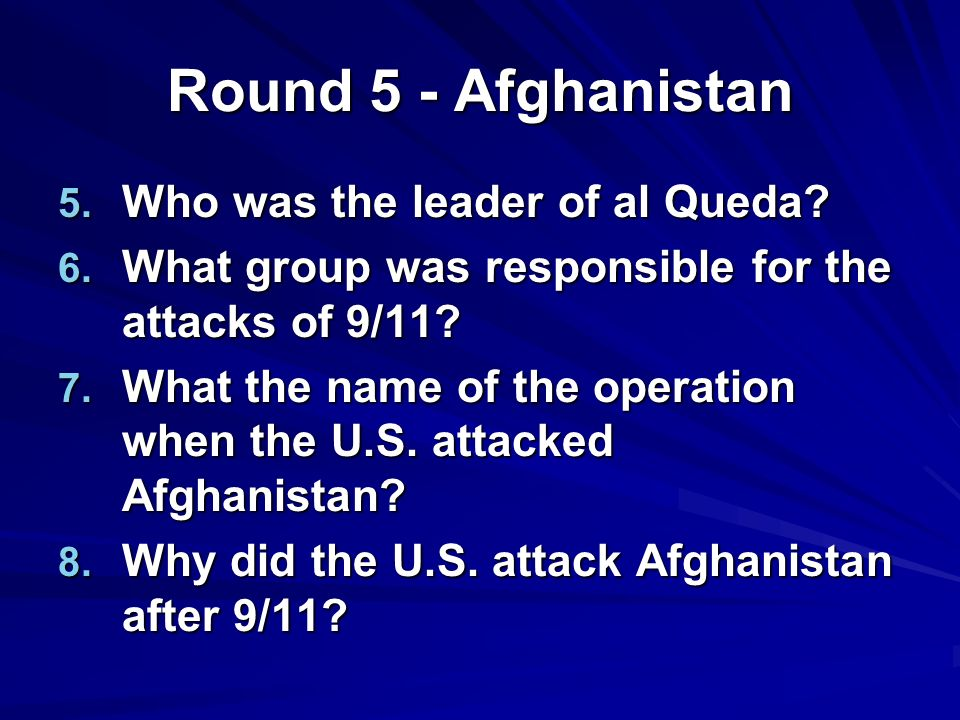 Round 5 - Afghanistan 5. Who was the leader of al Queda.