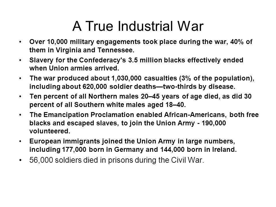 A True Industrial War Over 10,000 military engagements took place during the war, 40% of them in Virginia and Tennessee.