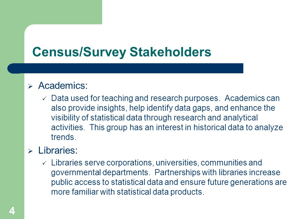 4 Census/Survey Stakeholders  Academics: Data used for teaching and research purposes.