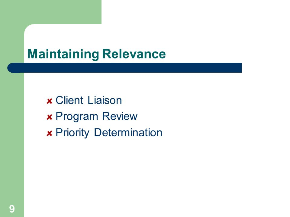 9 Maintaining Relevance Client Liaison Program Review Priority Determination