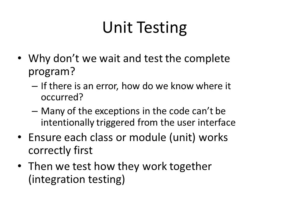 Unit Testing Why don't we wait and test the complete program.