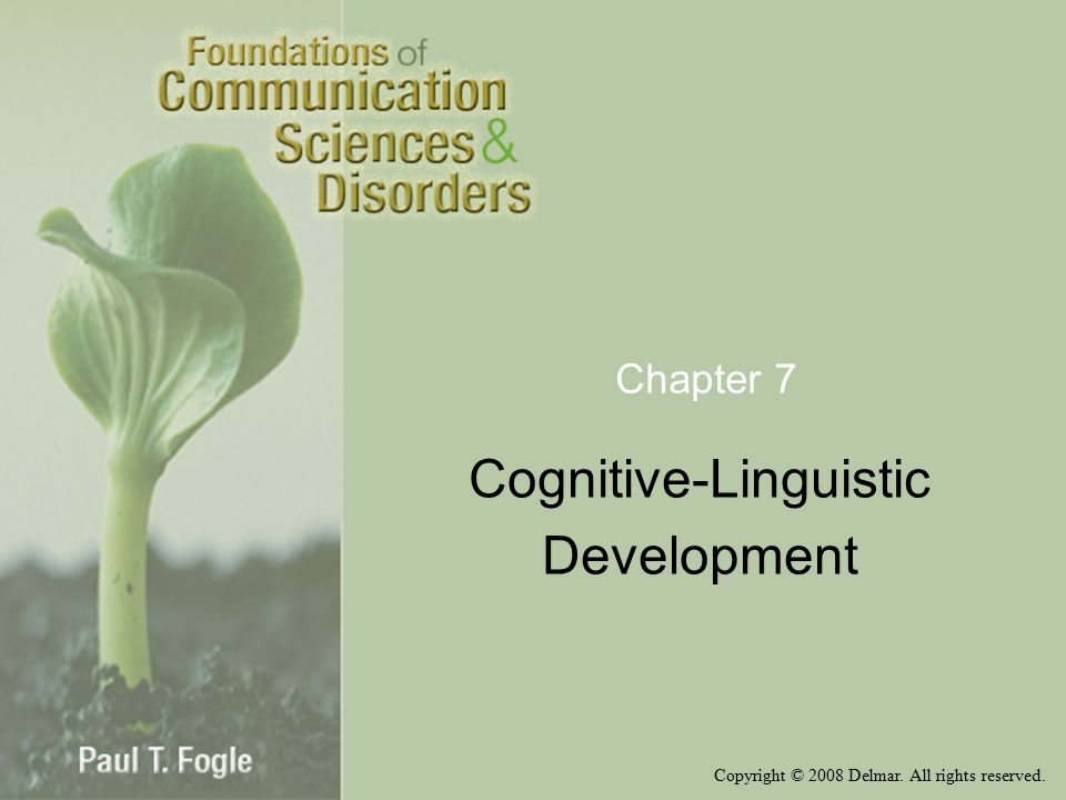 Copyright © 2008 Delmar. All rights reserved. Chapter 7 Cognitive-Linguistic Development