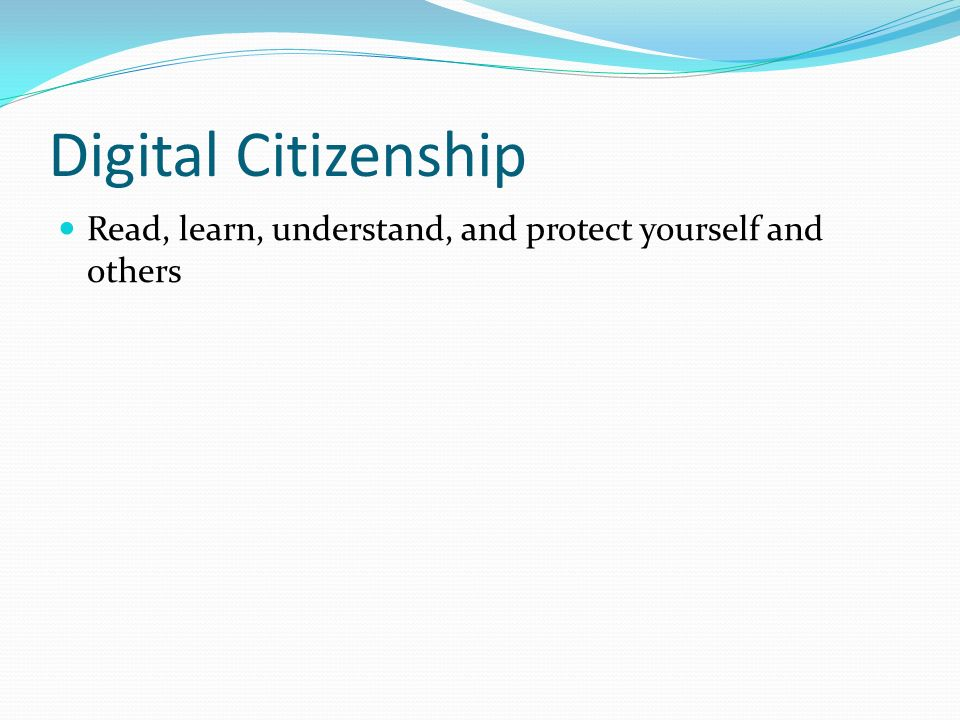 Digital Citizenship Read, learn, understand, and protect yourself and others