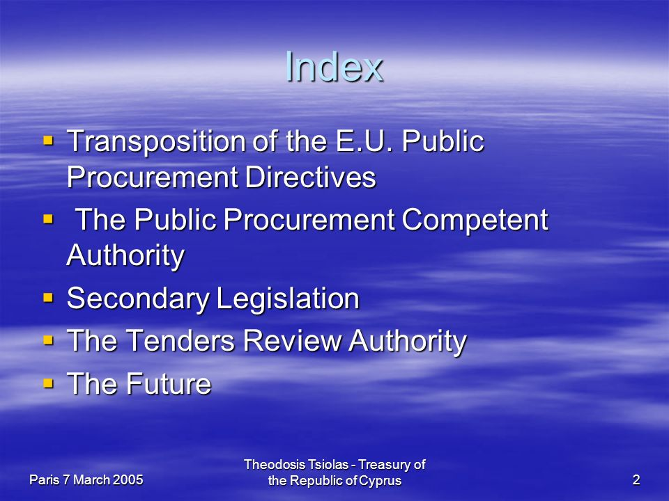Paris 7 March 2005 Theodosis Tsiolas - Treasury of the Republic of Cyprus2 Index  Transposition of the E.U.