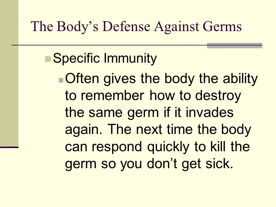 The Body's Defense Against Germs Non specific Response Phagocytes released by nearby blood vessels, they engulf germs and destroy them Fever kills germs that cannot survive body temp higher than usual