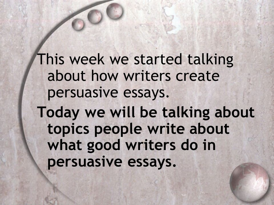 This week we started talking about how writers create persuasive essays.