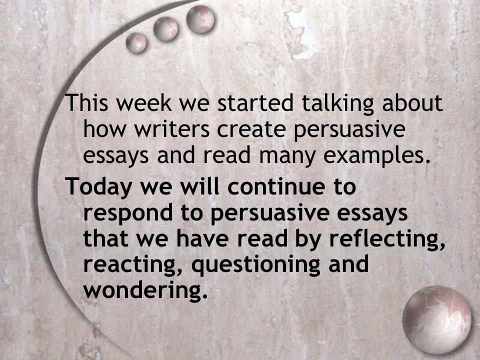 This week we started talking about how writers create persuasive essays and read many examples.