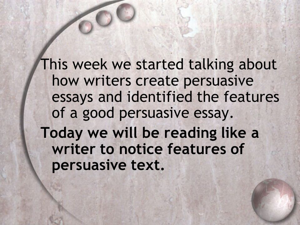 This week we started talking about how writers create persuasive essays and identified the features of a good persuasive essay.