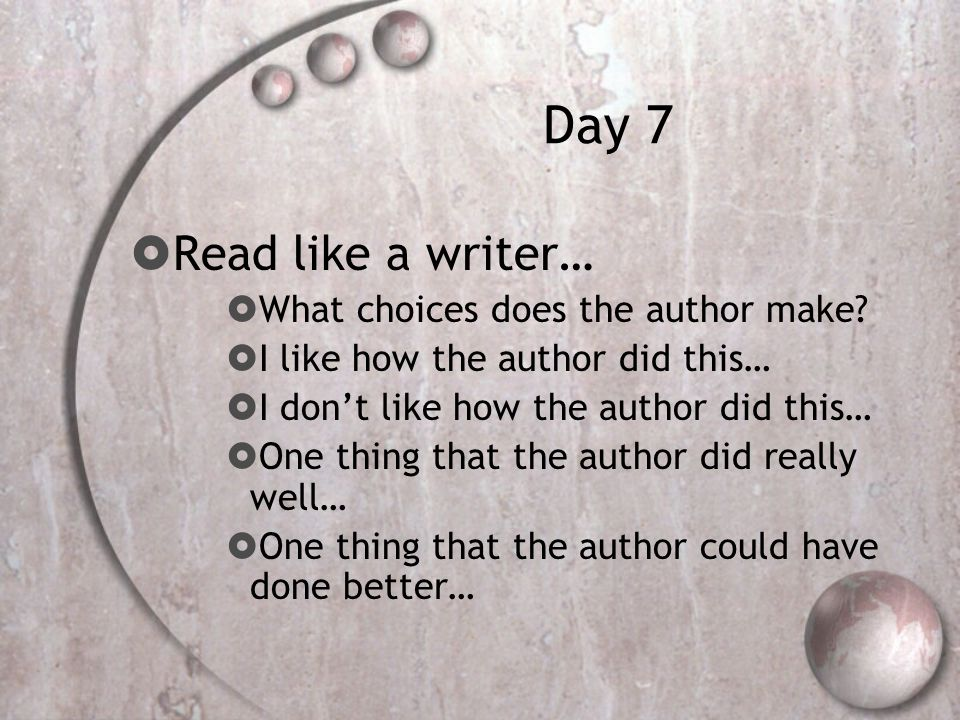 Day 7  Read like a writer…  What choices does the author make.