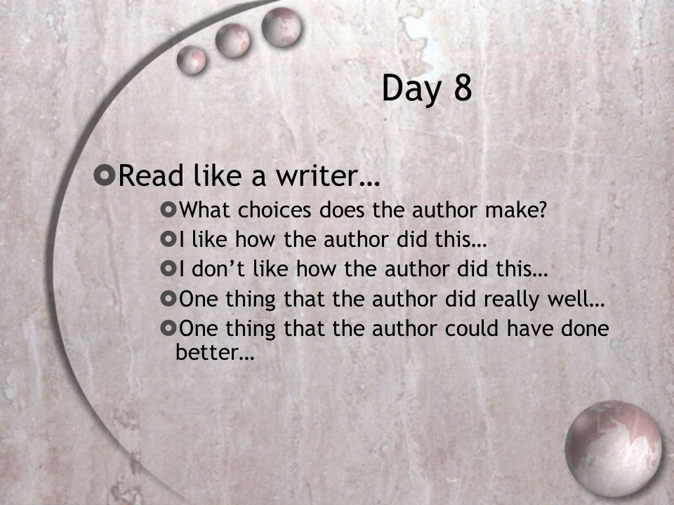 Day 8  Read like a writer…  What choices does the author make.