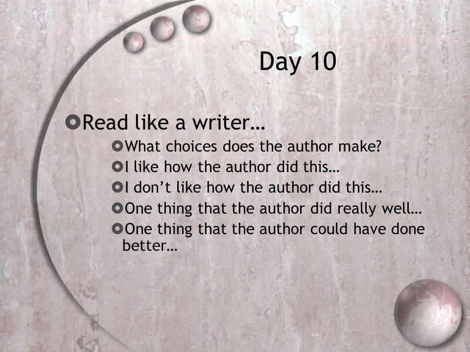 Day 10  Read like a writer…  What choices does the author make.