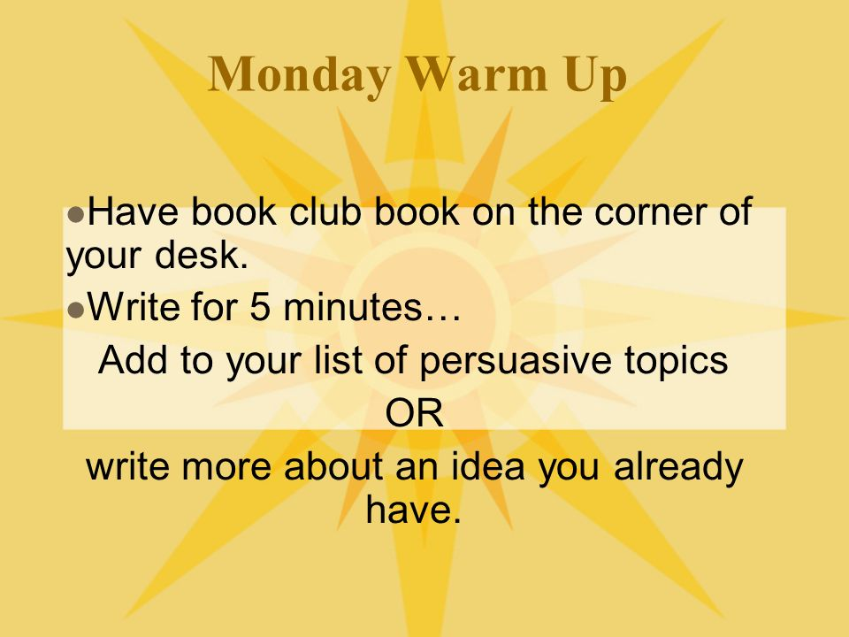 Monday Warm Up Have book club book on the corner of your desk.