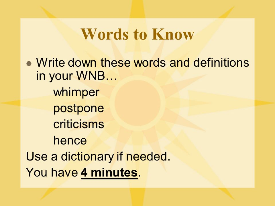 Words to Know Write down these words and definitions in your WNB… whimper postpone criticisms hence Use a dictionary if needed.