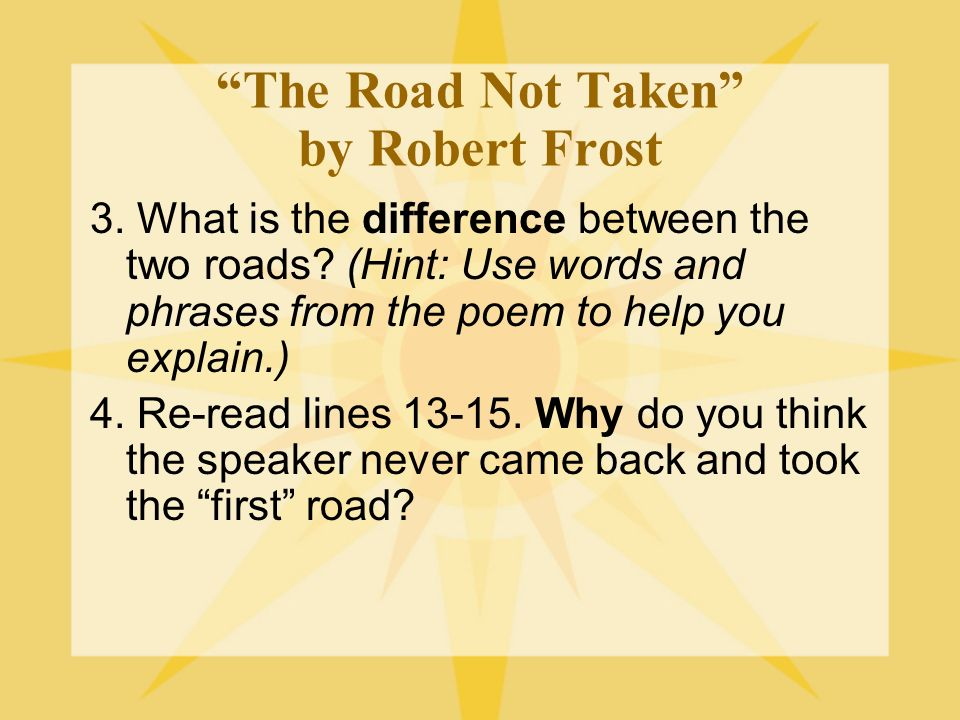 The Road Not Taken by Robert Frost 3. What is the difference between the two roads.