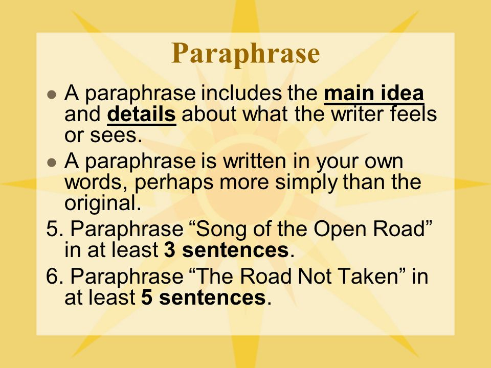 Paraphrase A paraphrase includes the main idea and details about what the writer feels or sees.