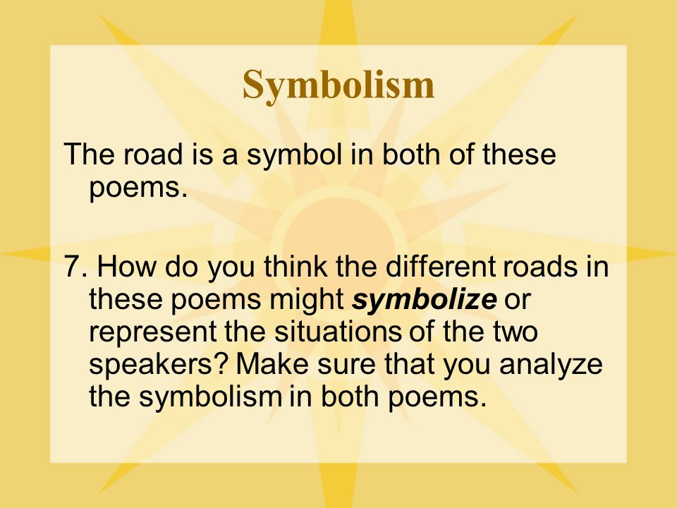 Symbolism The road is a symbol in both of these poems.