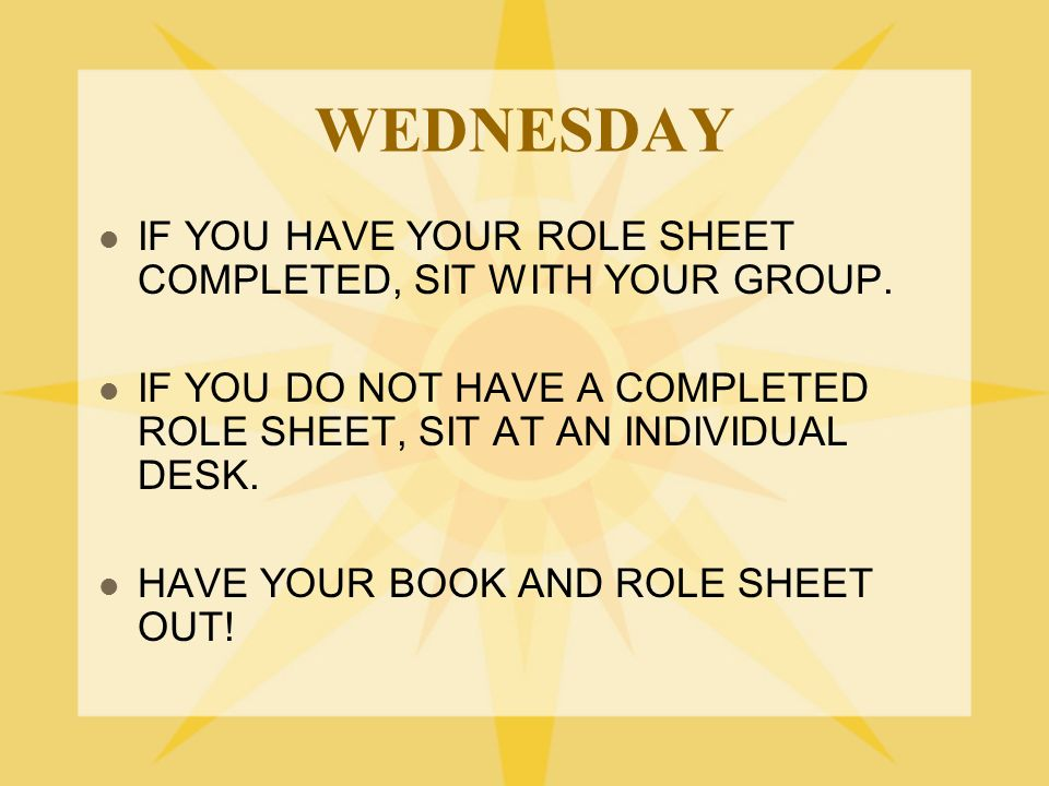 WEDNESDAY IF YOU HAVE YOUR ROLE SHEET COMPLETED, SIT WITH YOUR GROUP.