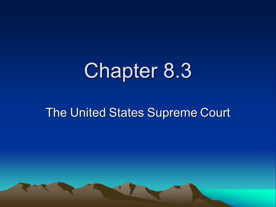 Chapter 8.3 The United States Supreme Court