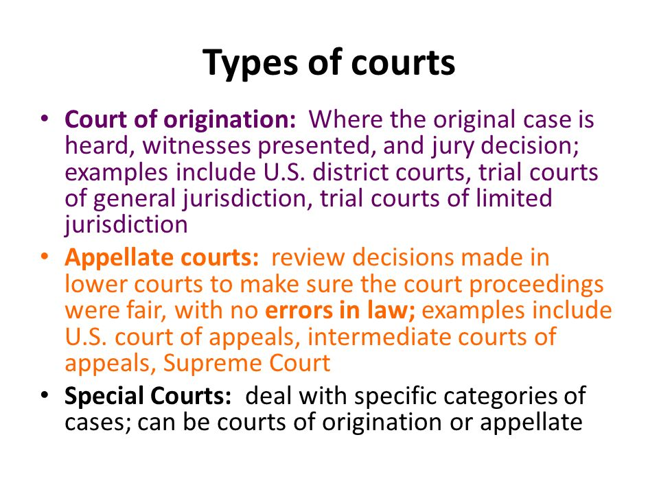 Types of courts Court of origination: Where the original case is heard, witnesses presented, and jury decision; examples include U.S.