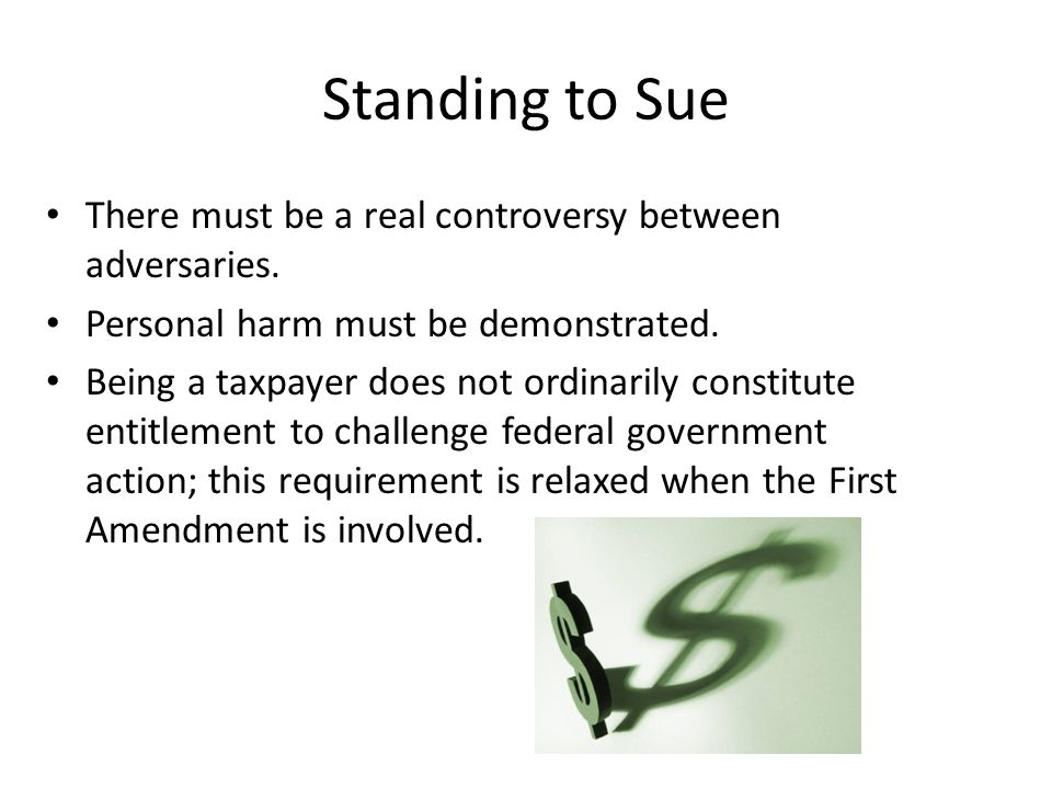 Standing to Sue There must be a real controversy between adversaries.