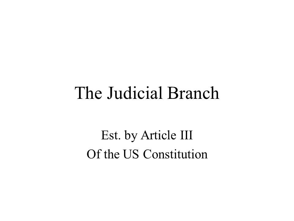 The Judicial Branch Est. by Article III Of the US Constitution