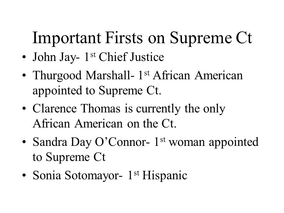 Important Firsts on Supreme Ct John Jay- 1 st Chief Justice Thurgood Marshall- 1 st African American appointed to Supreme Ct.