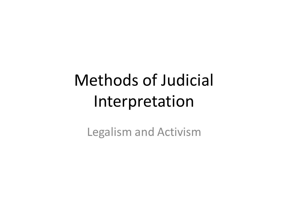Methods of Judicial Interpretation Legalism and Activism