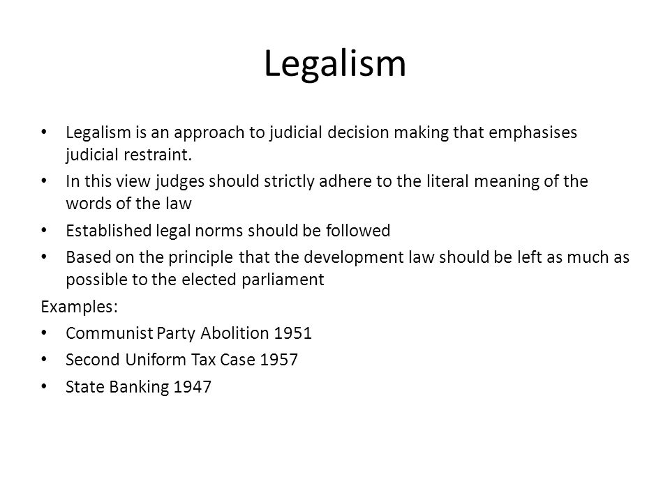 Legalism Legalism is an approach to judicial decision making that emphasises judicial restraint.