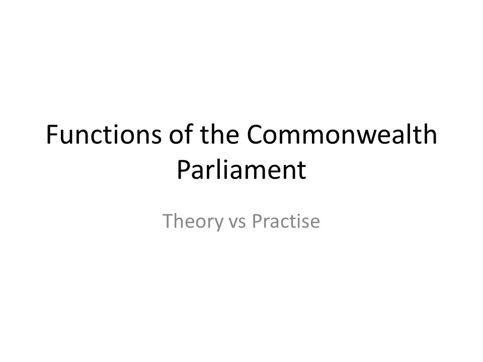 Functions of the Commonwealth Parliament Theory vs Practise